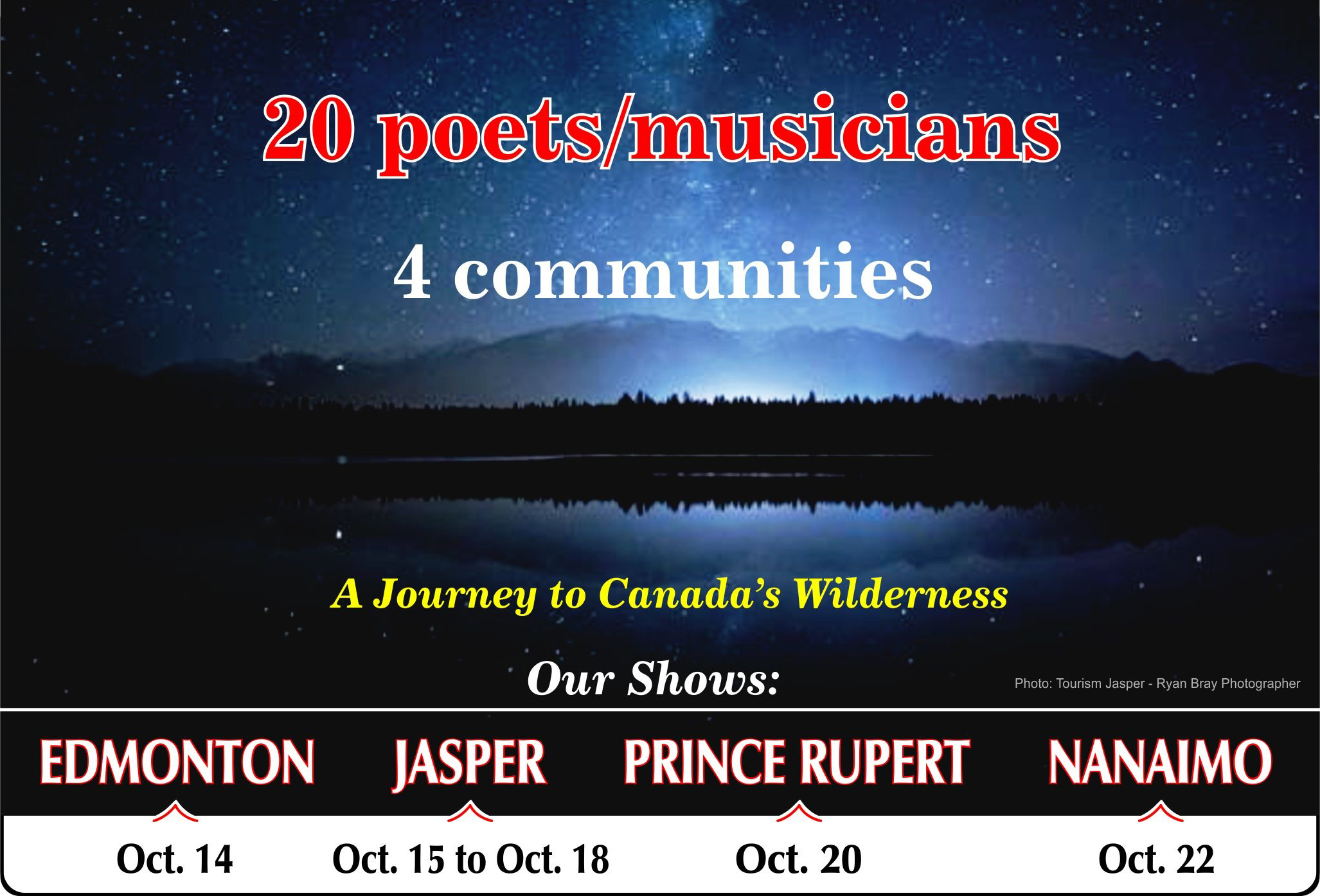 20 poets/musicians; 4 communities; A journey to Canada's wilderness. October 14-22 Edmonton-Jasper-Prince Rupert-Nanaimo